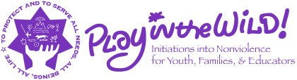 Play in the Wild! Initiations into Nonviolence for Youth, Families, and Educators